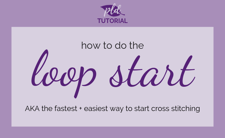 Loop Start Tutorial ◦ Easily Begin Cross Stitch Projects