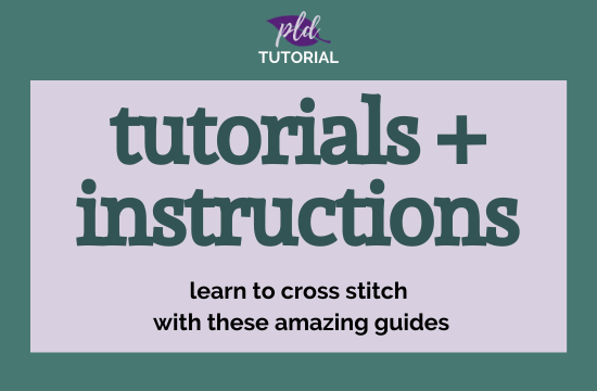View the Cross Stitch Tutorials + Instructions