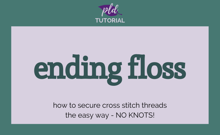 Ending Your Floss - Secure Cross Stitching the Easy Way!