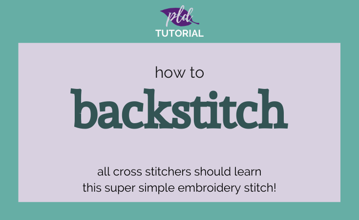How to Backstitch - a tutorial for cross stitching!