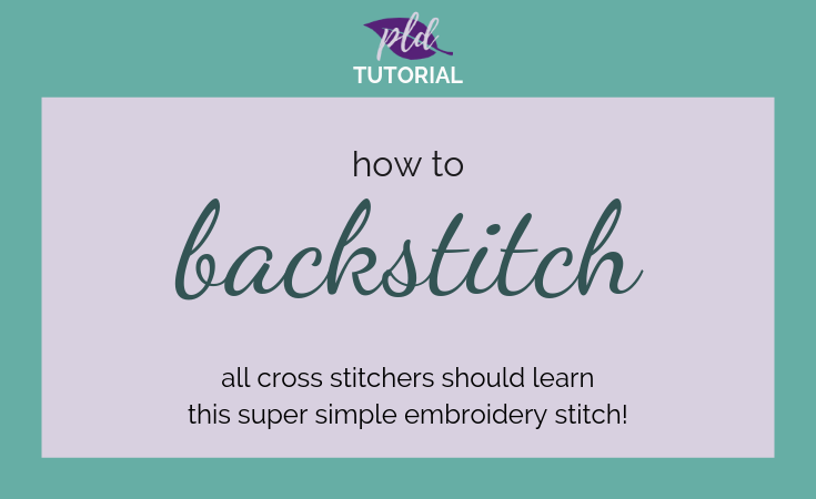 How To Backstitch – A Tutorial For Cross Stitching!