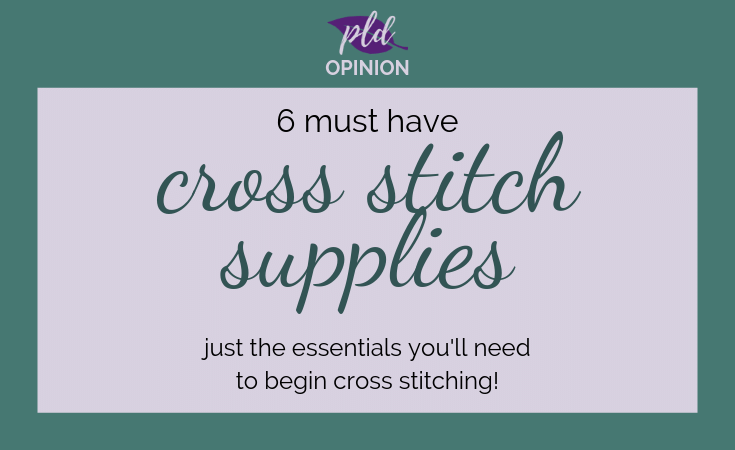 The 6 Basic Cross Stitch Supplies For Every Project