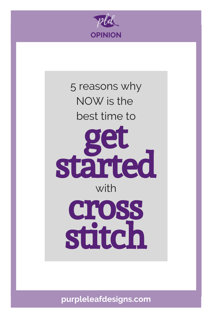 5 reasons why NOW is the perfect time to get started with cross stitch
